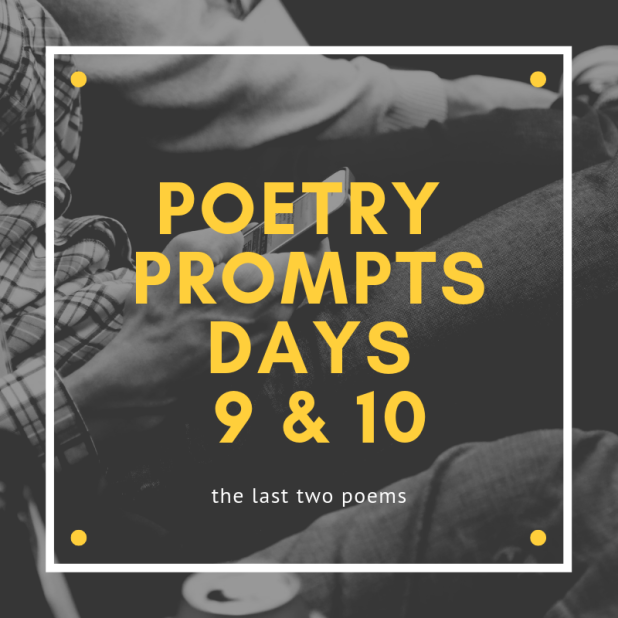 Poetry Prompts Days 9 & 10